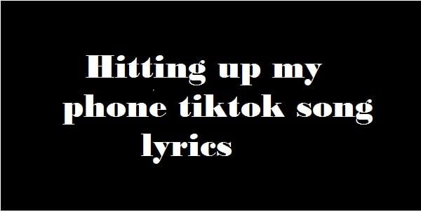 Hitting up my phone tiktok song lyrics