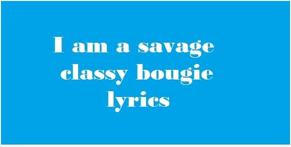 I am a savage classy bougie lyrics