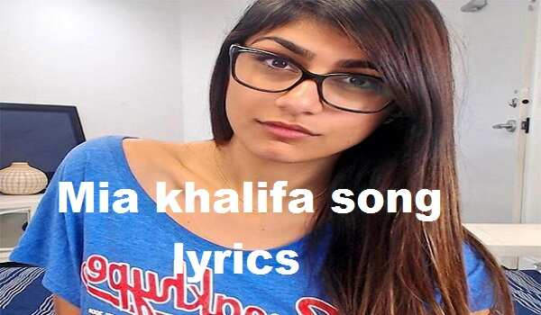 Mia khalifa song lyrics