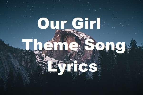 Our girl theme song lyrics