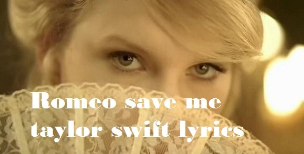 Romeo save me taylor swift lyrics