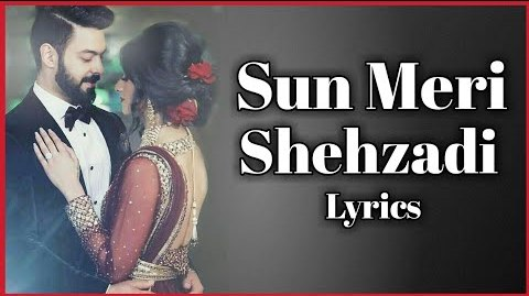 Sun Meri Shehzadi Song Lyrics