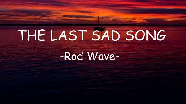 The last sad song lyrics rod wave