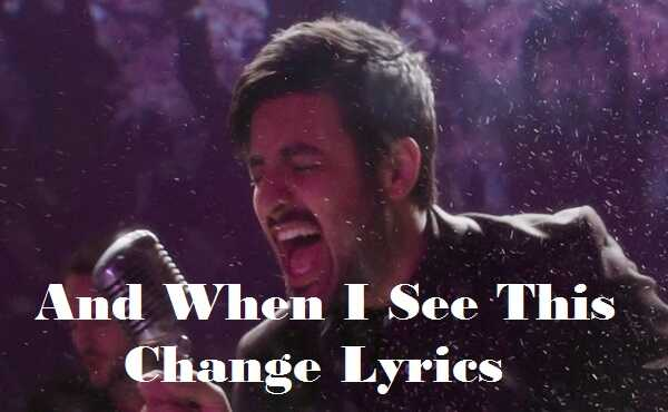 And When I See This Change Lyrics