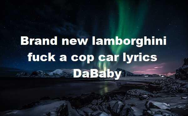 Brand new lamborghini cop car lyrics