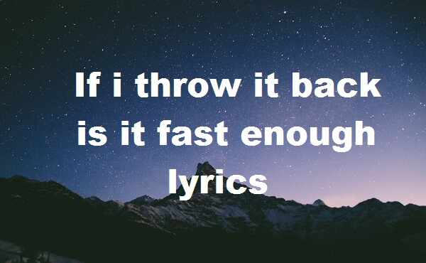If i throw it back is it fast enough lyrics
