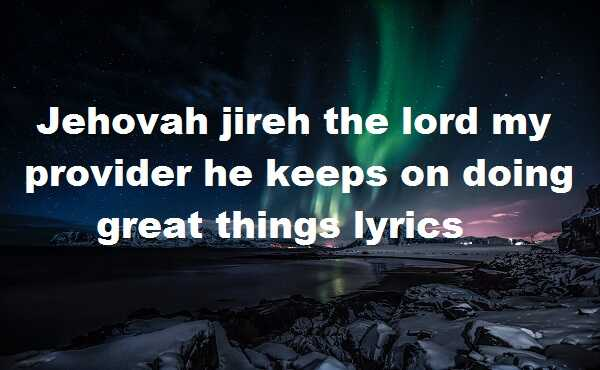 Jehovah jireh the lord my provider he keeps on doing great things lyrics