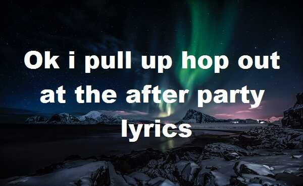 Ok i pull up hop out at the after party lyrics