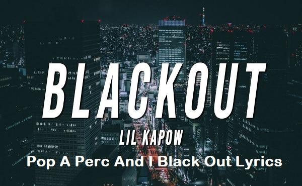 Pop A Perc And I Black Out Lyrics