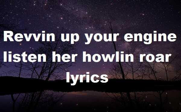 Revvin up your engine listen her howlin roar lyrics