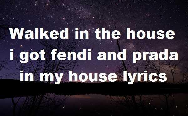 Walked in the house i got fendi and prada in my house lyrics