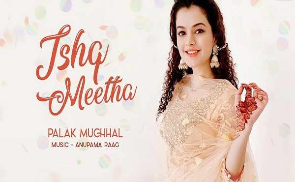 ishq meetha lyrics palak muchhal