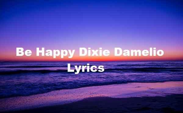 Be Happy Dixie Damelio Lyrics