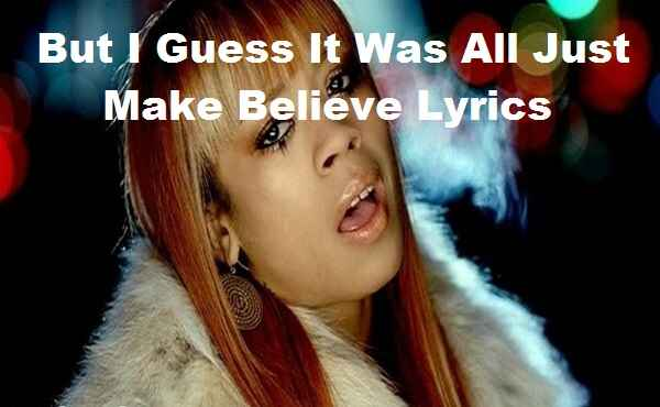But I Guess It Was All Just Make Believe Lyrics