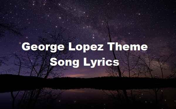 George Lopez Theme Song Lyrics