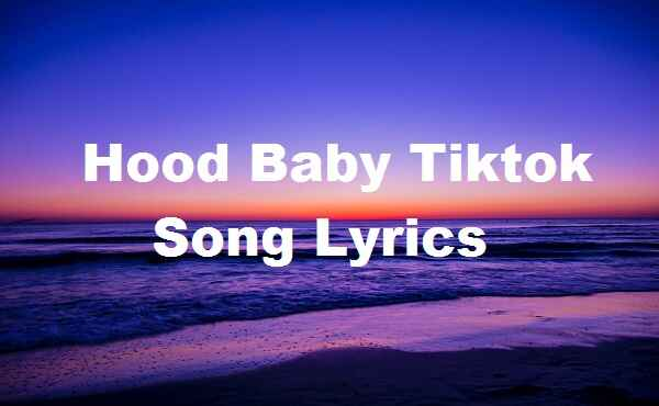 Hood Baby Tiktok Song Lyrics