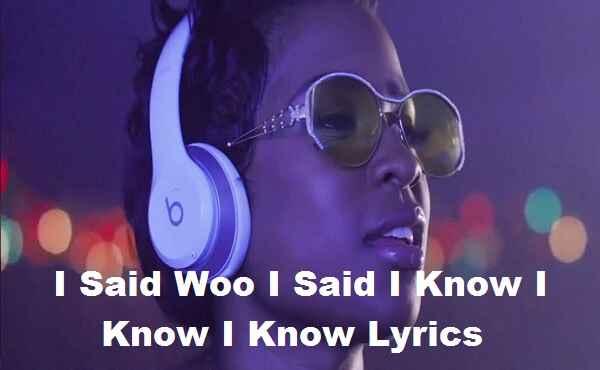 I Said Woo I Said I Know I Know I Know Lyrics