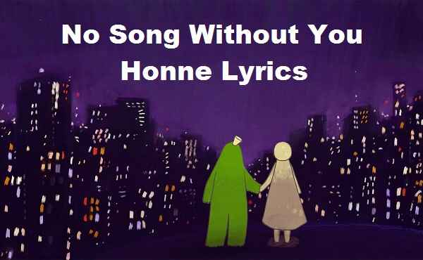 No Song Without You Honne Lyrics