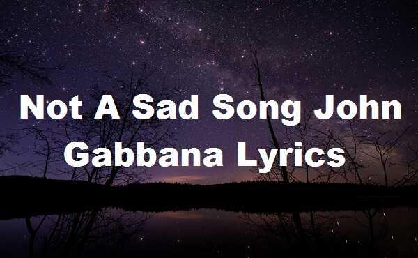 Not A Sad Song John Gabbana Lyrics