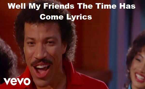 Well My Friends The Time Has Come Lyrics
