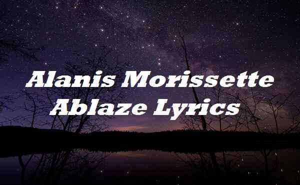 Alanis Morissette Ablaze Lyrics