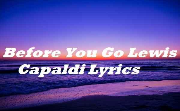 Before You Go Lewis Capaldi Lyrics