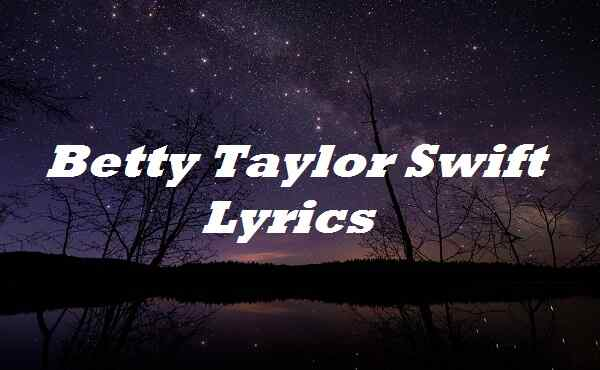 Betty Taylor Swift Lyrics