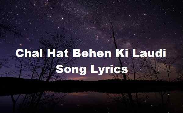 Chal Hat Behen Ki Laudi Song Lyrics