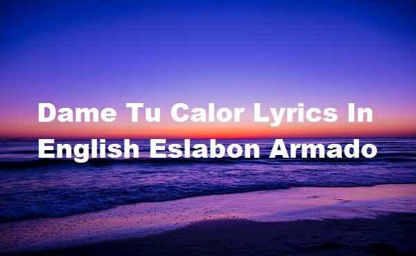 Dame Tu Calor Lyrics In English Eslabon Armado