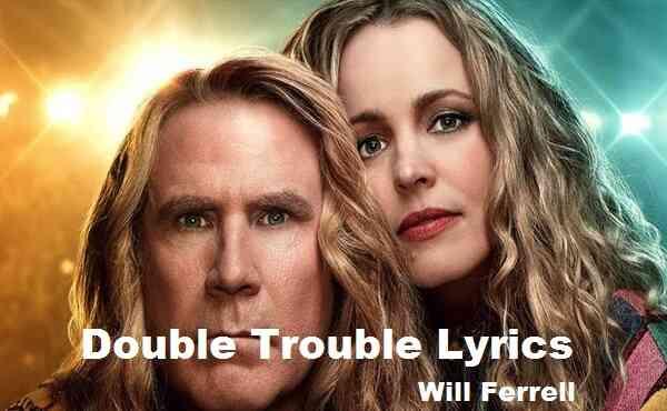 Double Trouble Lyrics Will Ferrell