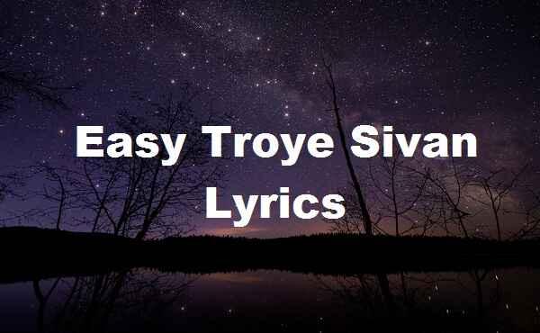 Easy Troye Sivan Lyrics