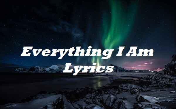Everything I Am Lyrics
