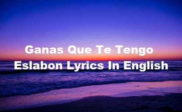 Ganas Que Te Tengo Eslabon Lyrics In English