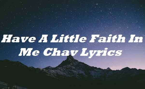 Have A Little Faith In Me Chav Lyrics
