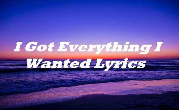 I Got Everything I Wanted Lyrics