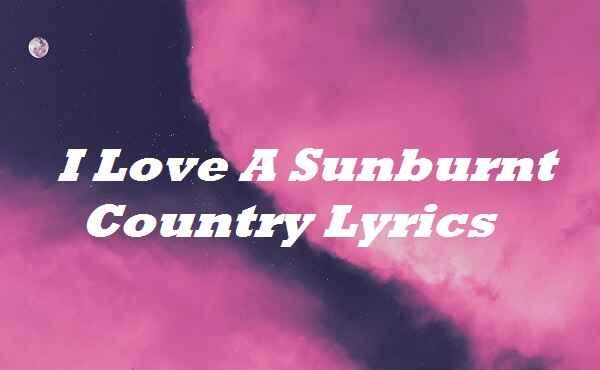 I Love A Sunburnt Country Lyrics