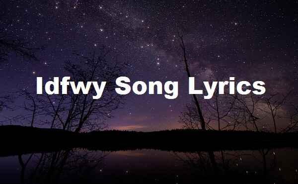 Idfwy Song Lyrics
