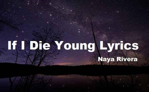 If I Die Young Lyrics Naya Rivera