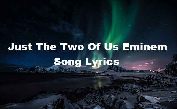 Just The Two Of Us Eminem Song Lyrics