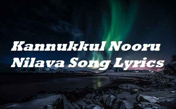 Kannukkul Nooru Nilava Song Lyrics