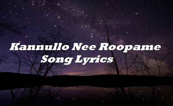 Kannullo Nee Roopame Song Lyrics