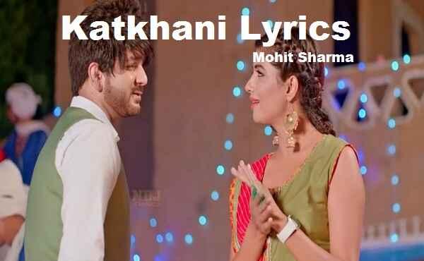 Katkhani Lyrics Mohit Sharma