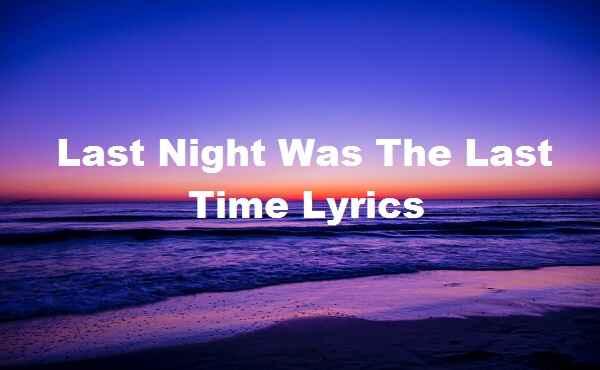 Last Night Was The Last Time Lyrics