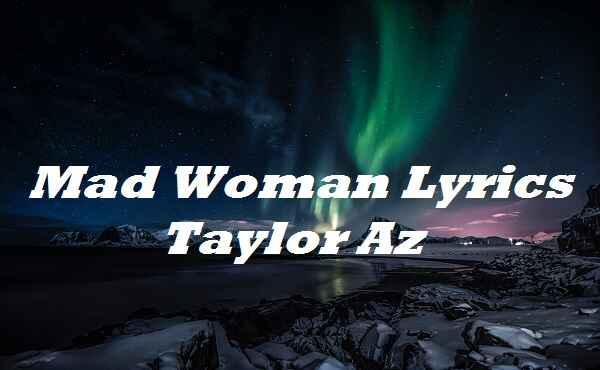 Mad Woman Lyrics Taylor Az