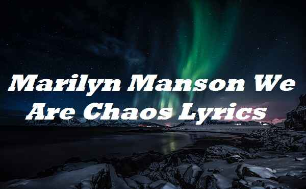 Marilyn Manson We Are Chaos Lyrics