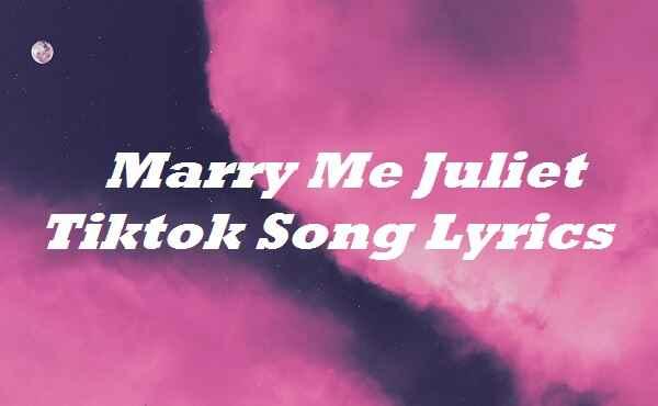 Marry Me Juliet Tiktok Song Lyrics