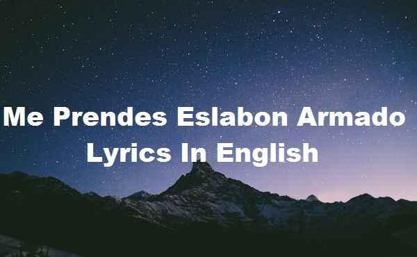 Me Prendes Eslabon Armado Lyrics In English