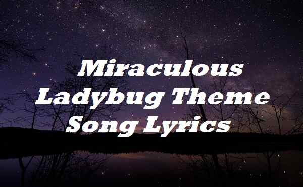 Miraculous Ladybug Theme Song Lyrics
