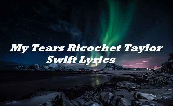 My Tears Ricochet Taylor Swift Lyrics