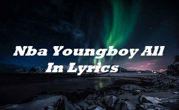 Nba Youngboy All In Lyrics